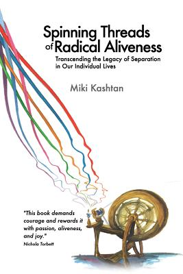 Spinning Threads of Radical Aliveness: Transcending the Legacy of Separation in Our Individual Lives Cover Image