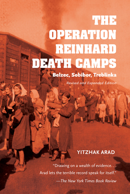 The Operation Reinhard Death Camps, Revised and Expanded Edition: Belzec, Sobibor, Treblinka Cover Image