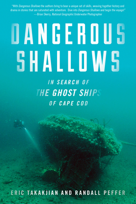 Dangerous Shallows: In Search of the Ghost Ships of Cape Cod Cover Image