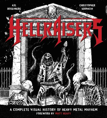 Hellraisers: A Complete Visual History of Heavy Metal Mayhem Cover Image