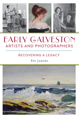 Early Galveston Artists and Photographers: Recovering a Legacy Cover Image