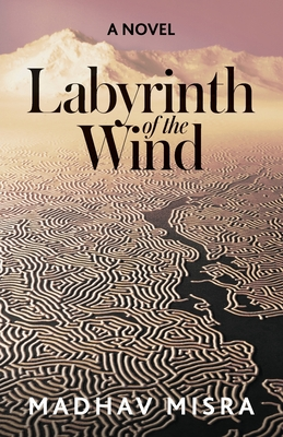 Labyrinth of the Wind: A Novel of Love and Nuclear Secrets in Tehran Cover Image