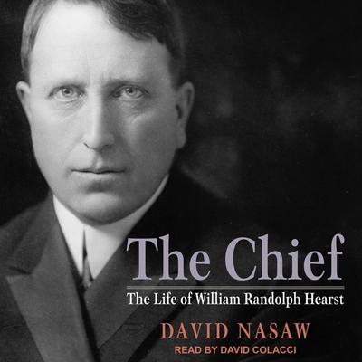 The Chief Lib/E: The Life of William Randolph Hearst Cover Image