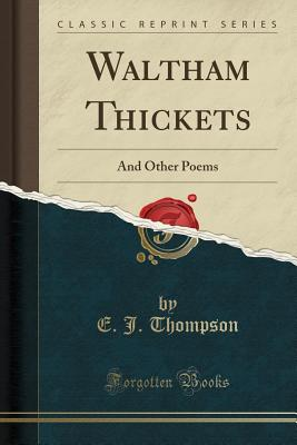 Waltham Thickets: And Other Poems (Classic Reprint) Cover Image