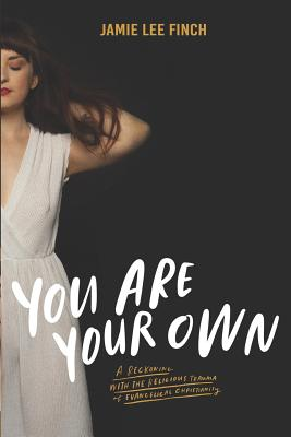 You Are Your Own: A Reckoning with the Religious Trauma of Evangelical Christianity Cover Image