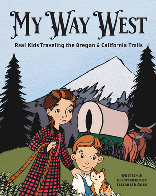 My Way West: Real Kids Traveling the Oregon and California Trails Cover Image