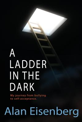 A Ladder In The Dark: My journey from bullying to self-acceptance Cover Image