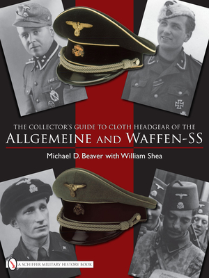 The Collector's Guide to the Distinctive Cloth Headgear of the Allgemeine and Waffen-SS Cover Image