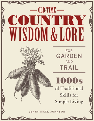 Old-Time Country Wisdom and Lore for Garden and Trail: 1,000s of Traditional Skills for Simple Living Cover Image