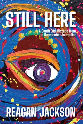 Still Here: A South End Mixtape from an Unexpected Journalist Cover Image