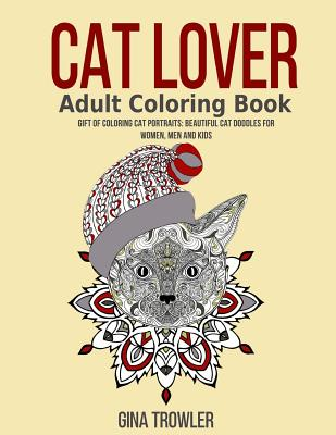 Cat Lover Adult Coloring Book: Gift of Coloring Cat Portraits: Beautiful Cat Doodles For Women, Men and Kids (Cat Lover Gifts) Vol. 2 Cover Image