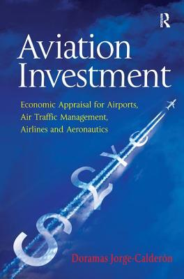 Aviation Investment: Economic Appraisal for Airports, Air Traffic Management, Airlines and Aeronautics Cover Image