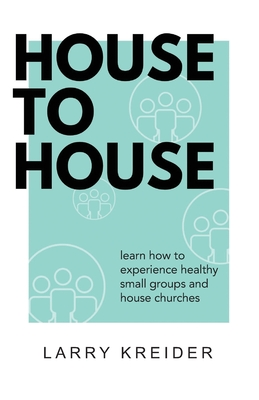 House To House: A manual to help you experience healthy small groups and house churches Cover Image
