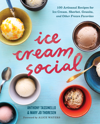 Ice Cream Social: 100 Artisanal Recipes for Ice Cream, Sherbet, Granita, and Other Frozen Favorites Cover Image