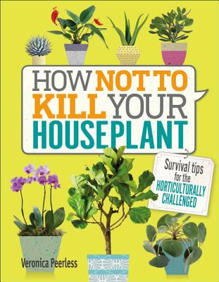 How Not to Kill Your Houseplant: Survival Tips for the Horticulturally Challenged Cover Image