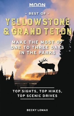 Moon Best of Yellowstone & Grand Teton: Make the Most of One to Three Days in the Parks (Travel Guide) Cover Image