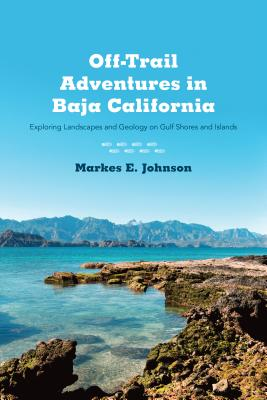 Off-Trail Adventures in Baja California: Exploring Landscapes and Geology on Gulf Shores and Islands Cover Image