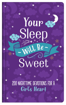 Your Sleep Will Be Sweet (Girls): 200 Nighttime Devotions for a Girl's Heart Cover Image