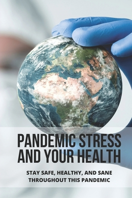 Pandemic Stress And Your Health: Stay Safe, Healthy, And Sane Throughout This Pandemic: Happiness During Pandemic Cover Image
