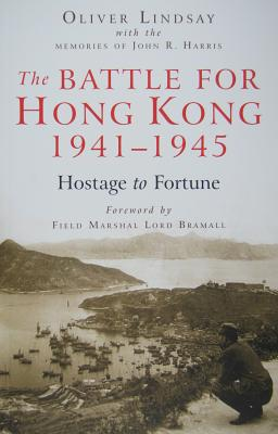 The Battle for Hong Kong, 1941-1945: Hostage to Fortune Cover Image