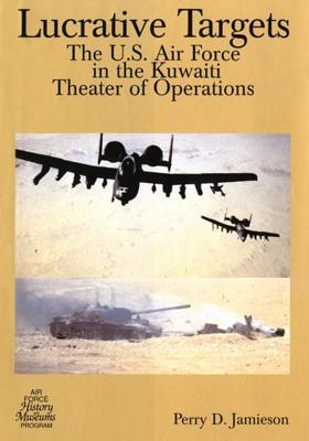 Lucrative Targets: The U.S. Air Force in the Kuwaiti Theater of Operations Cover Image