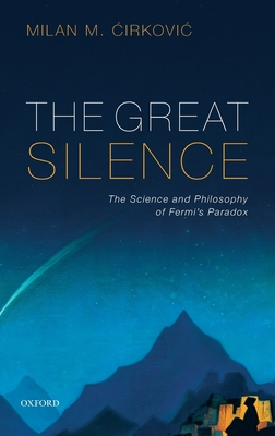 The Great Silence: Science and Philosophy of Fermi's Paradox Cover Image
