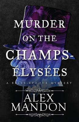 Murder on the Champs-Elysees: A Belle-Epoque Mystery (Belle-Epoque Mysteries #1) Cover Image