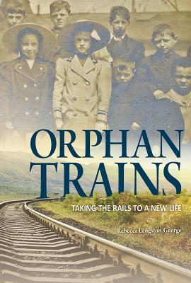 Orphan Trains: Taking the Rails to a New Life (Encounter: Narrative Nonfiction Stories) Cover Image