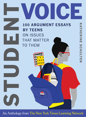 Student Voice: 100 Argument Essays by Teens on Issues That Matter to Them Cover Image