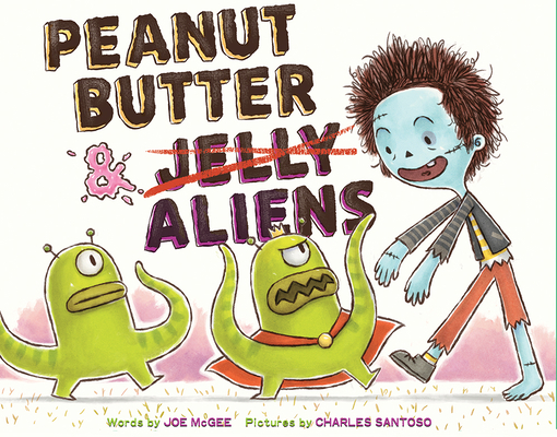 Peanut Butter & Aliens by Joe McGee