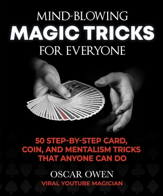 Mind-Blowing Magic Tricks for Everyone: 50 Step-by-Step Card, Coin, and Mentalism Tricks That Anyone Can Do Cover Image
