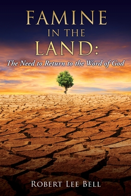 Famine in the Land: The Need to Return to the Word of God Cover Image