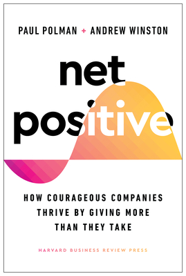 Net Positive: How Courageous Companies Thrive by Giving More Than They Take Cover Image