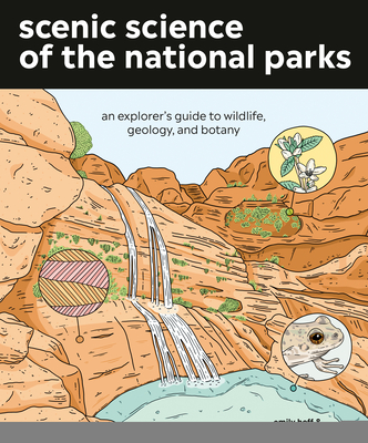 Scenic Science of the National Parks: An Explorer's Guide to Wildlife, Geology, and Botany Cover Image