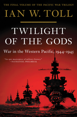 Twilight of the Gods: War in the Western Pacific, 1944-1945 (The Pacific War Trilogy #3) Cover Image