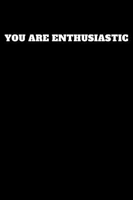 You Are Enthusiastic: Unruled Notebook Cover Image