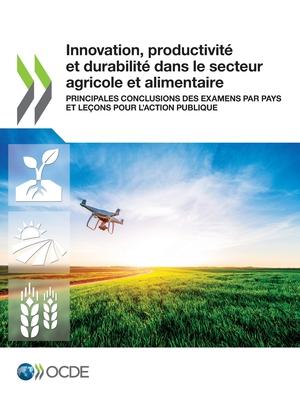 Innovation, Productivité Et Durabilité Dans Le Secteur Agricole Et Alimentaire Principales Conclusions Des Examens Par Pays Et Leçons Pour l'Action Pu Cover Image