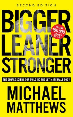 Bigger Leaner Stronger: The Simple Science of Building the Ultimate Male Body (Second Edition) Cover Image