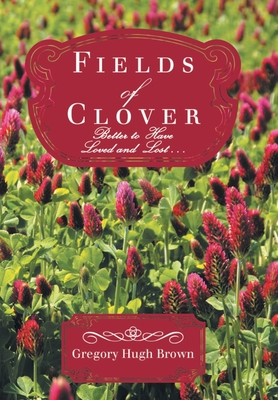 Fields of Clover: Better to Have Loved and Lost... Cover Image