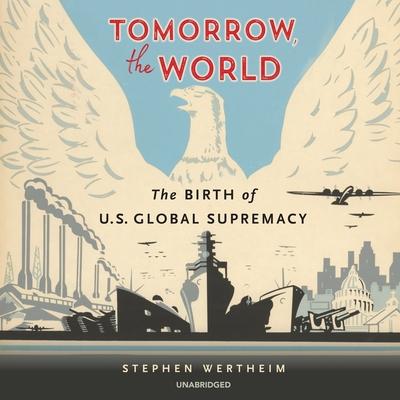 Tomorrow, the World Lib/E: The Birth of Us Global Supremacy Cover Image