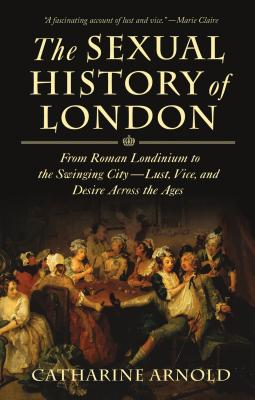 The Sexual History of London: From Roman Londinium to the Swinging City---Lust, Vice, and Desire Across the Ages Cover Image