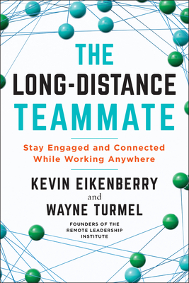The Long-Distance Teammate: Stay Engaged and Connected While Working Anywhere Cover Image