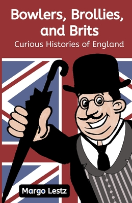 Bowlers, Brollies, and Brits: Curious Histories of England Cover Image