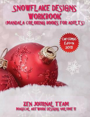 Snowflake Designs Workbook (Mandala Coloring Books For Adults): Snow Flake Geometric Patterns For Grown-Ups To Color Cover Image