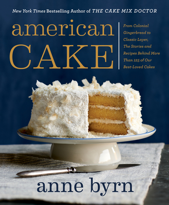 American Cake: From Colonial Gingerbread to Classic Layer, the Stories and Recipes Behind More Than 125 of Our Best-Loved Cakes Cover Image