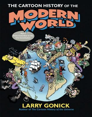 The Cartoon History of the Modern World Part 1: From Columbus to the U.S. Constitution Cover Image