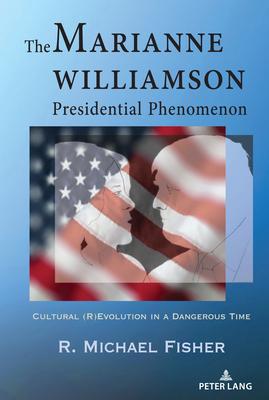 The Marianne Williamson Presidential Phenomenon: Cultural (R)Evolution in a Dangerous Time cover