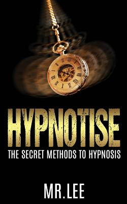 Hypnotise: The Secret Methods to Hypnosis Cover Image