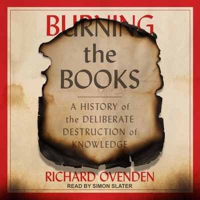 Burning the Books Lib/E: A History of the Deliberate Destruction of Knowledge Cover Image