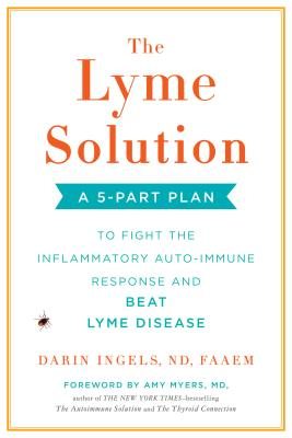 The Lyme Solution: A 5-Part Plan to Fight the Inflammatory Auto-Immune Response and Beat Lyme Disease Cover Image